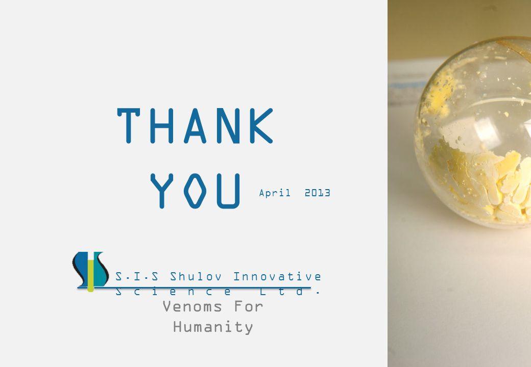 THANK YOU Venoms For Humanity S.I.S Shulov Innovative Science Ltd. April 2013