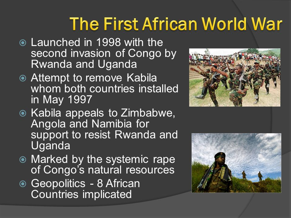  Launched in 1998 with the second invasion of Congo by Rwanda and Uganda  Attempt to remove Kabila whom both countries installed in May 1997  Kabil