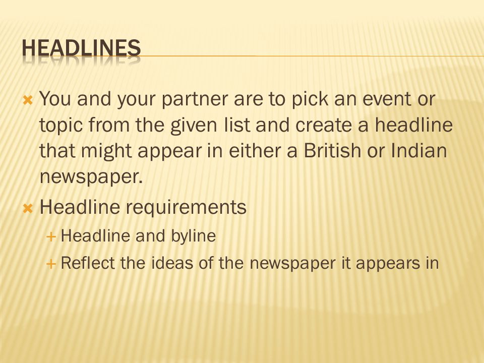  You and your partner are to pick an event or topic from the given list and create a headline that might appear in either a British or Indian newspaper.