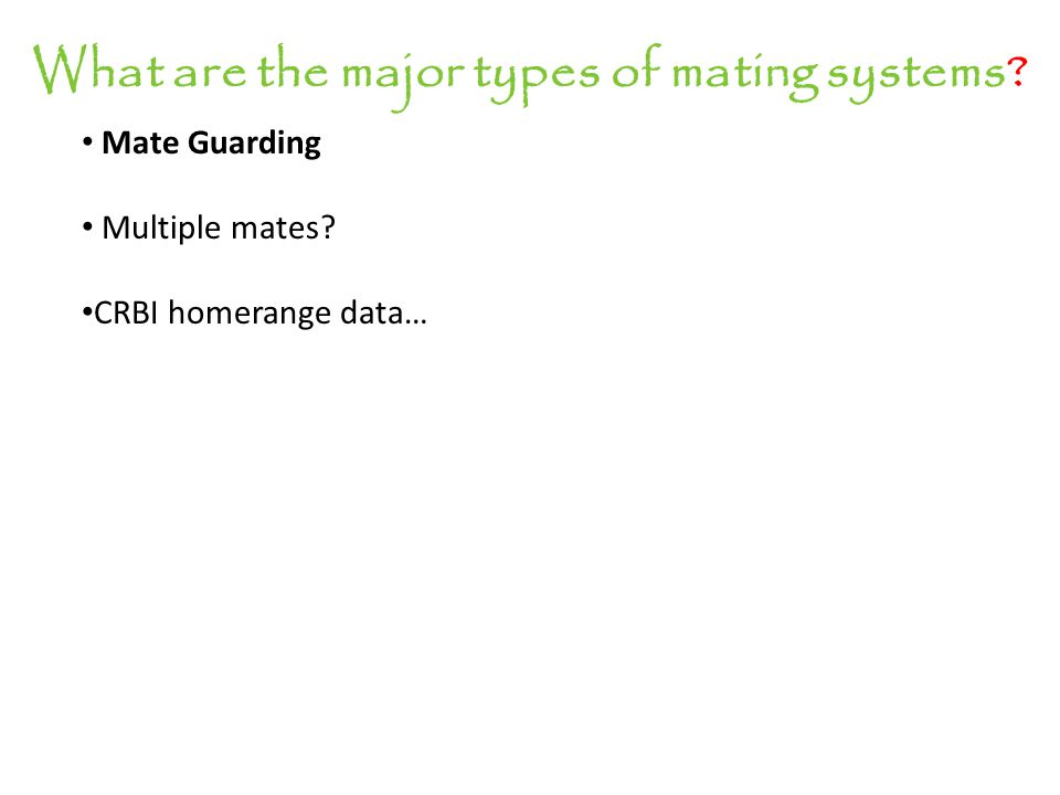 What are the major types of mating systems Mate Guarding Multiple mates CRBI homerange data…