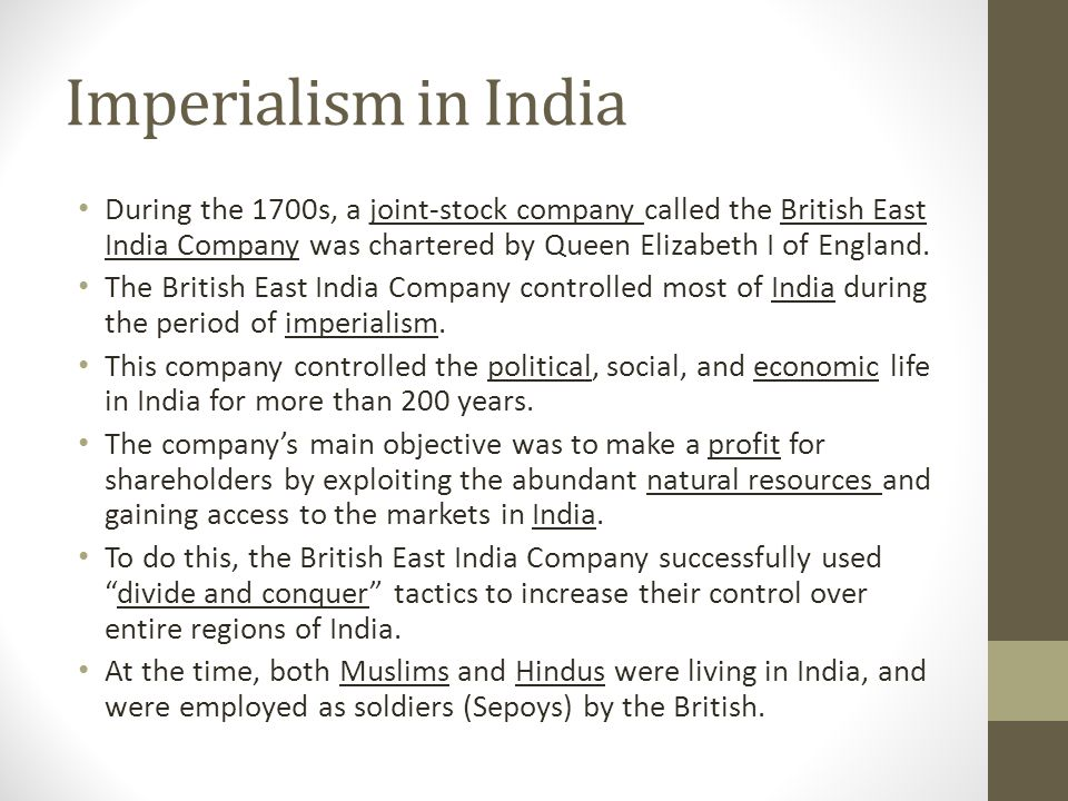 Imperialism in India During the 1700s, a joint-stock company called the British East India Company was chartered by Queen Elizabeth I of England. The