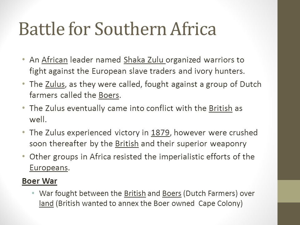 Battle for Southern Africa An African leader named Shaka Zulu organized warriors to fight against the European slave traders and ivory hunters. The Zu