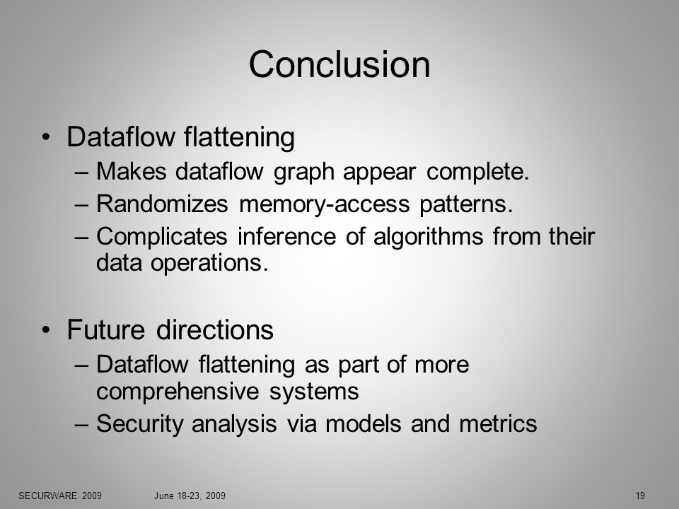 SECURWARE 2009June 18-23, 200919 Conclusion Dataflow flattening –Makes dataflow graph appear complete.