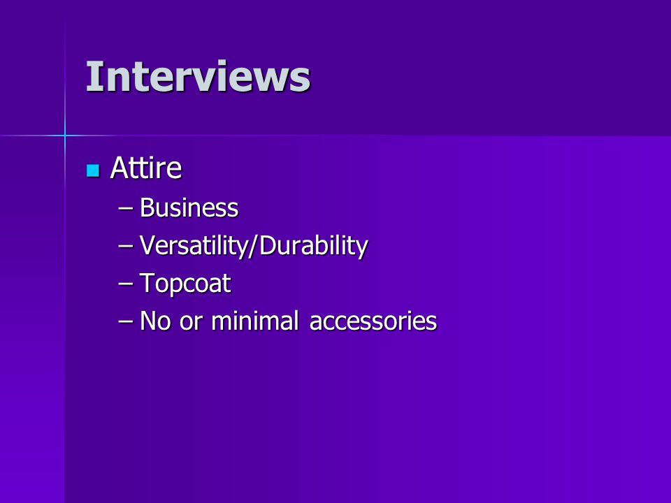 Interviews Attire Attire –Business –Versatility/Durability –Topcoat –No or minimal accessories