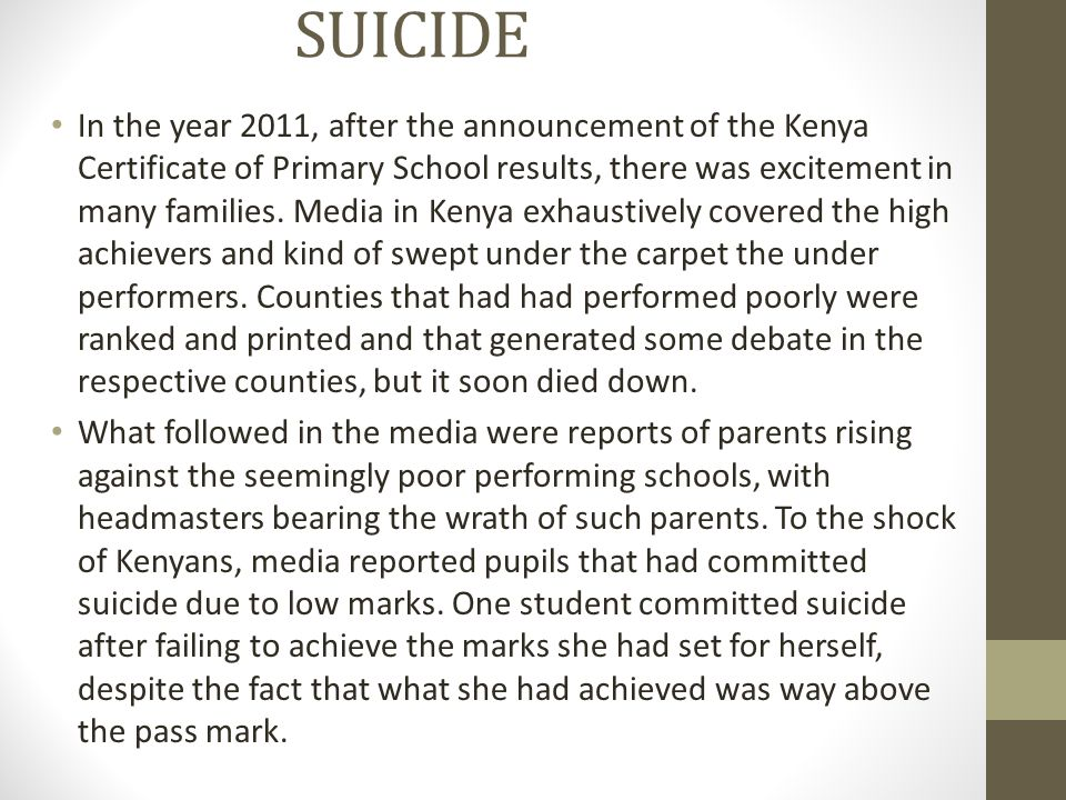 SUICIDE In the year 2011, after the announcement of the Kenya Certificate of Primary School results, there was excitement in many families. Media in K