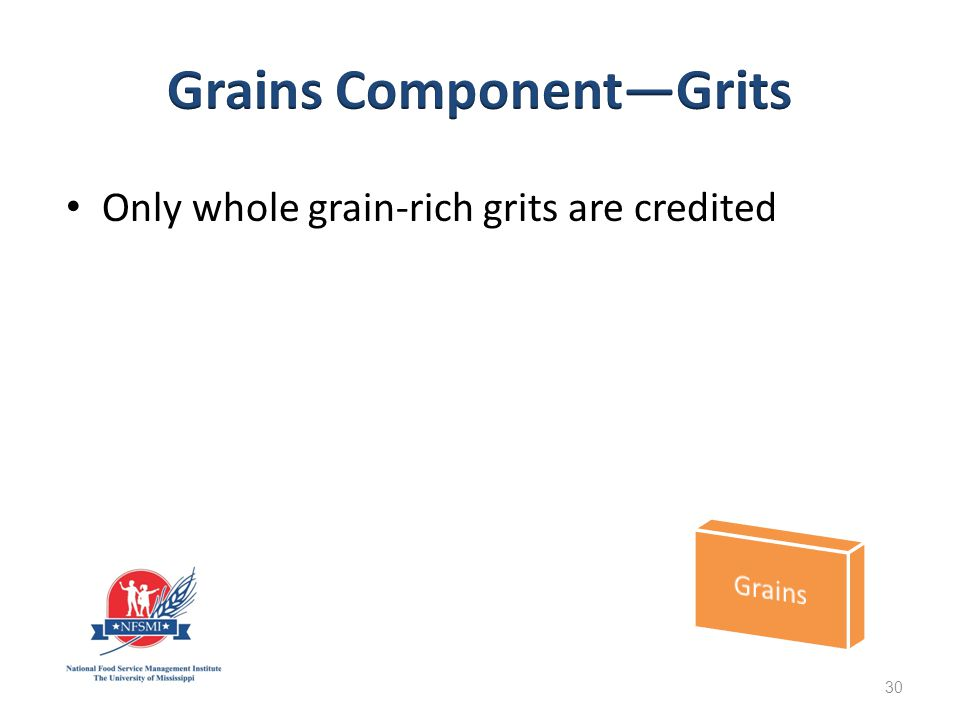 Only whole grain-rich grits are credited 30