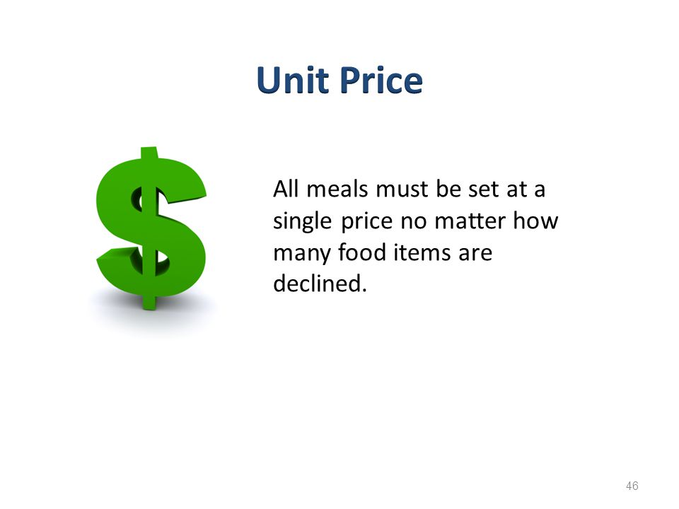 46 All meals must be set at a single price no matter how many food items are declined.