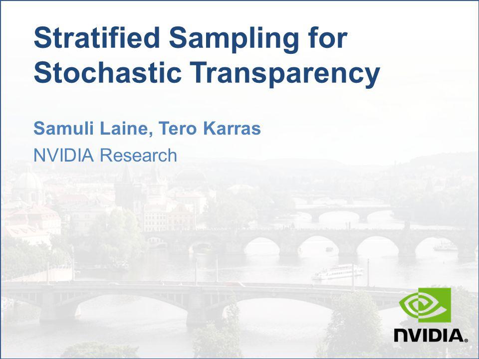 Stratified Stochastic Transparency  Goal: Improve image quality of stochastic transparency [Enderton et al.