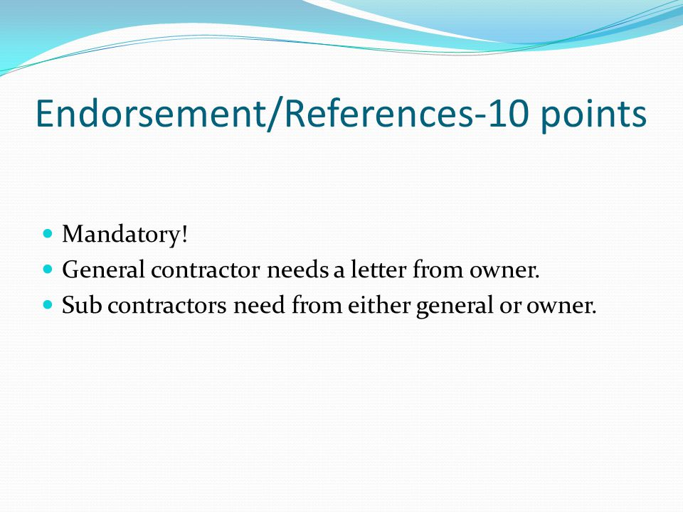 Endorsement/References-10 points Mandatory. General contractor needs a letter from owner.