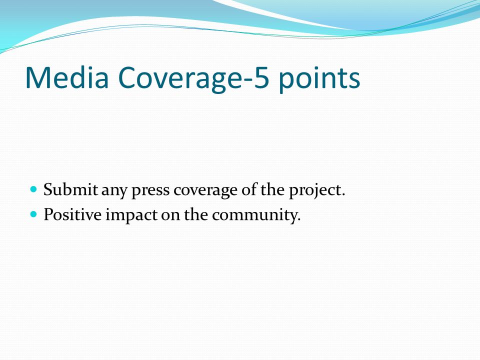 Media Coverage-5 points Submit any press coverage of the project. Positive impact on the community.