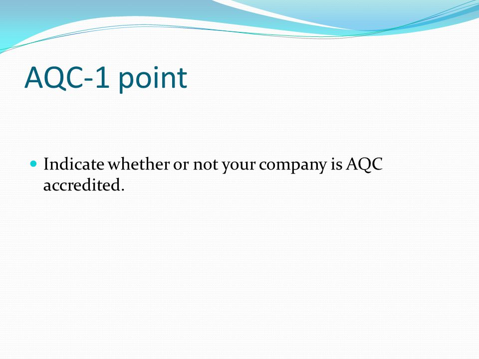 AQC-1 point Indicate whether or not your company is AQC accredited.