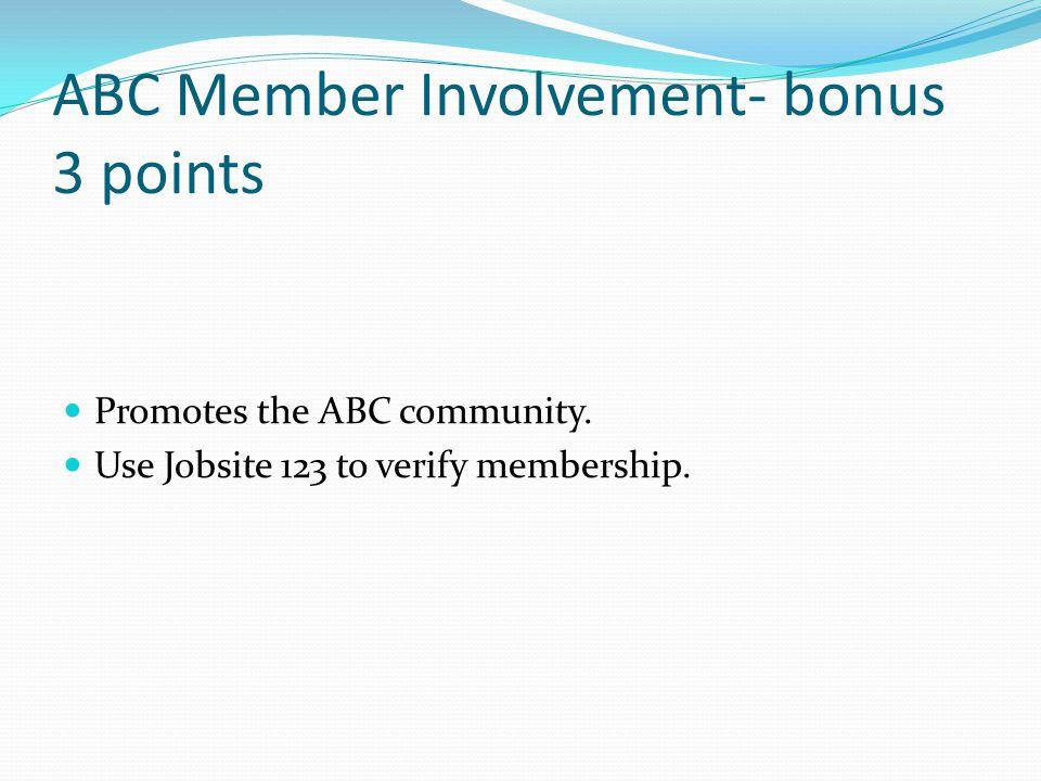 ABC Member Involvement- bonus 3 points Promotes the ABC community. Use Jobsite 123 to verify membership.