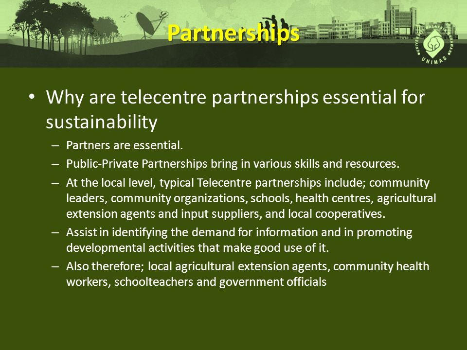 Partnerships Why are telecentre partnerships essential for sustainability – Partners are essential.