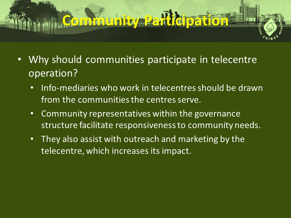 Community Participation Why should communities participate in telecentre operation.