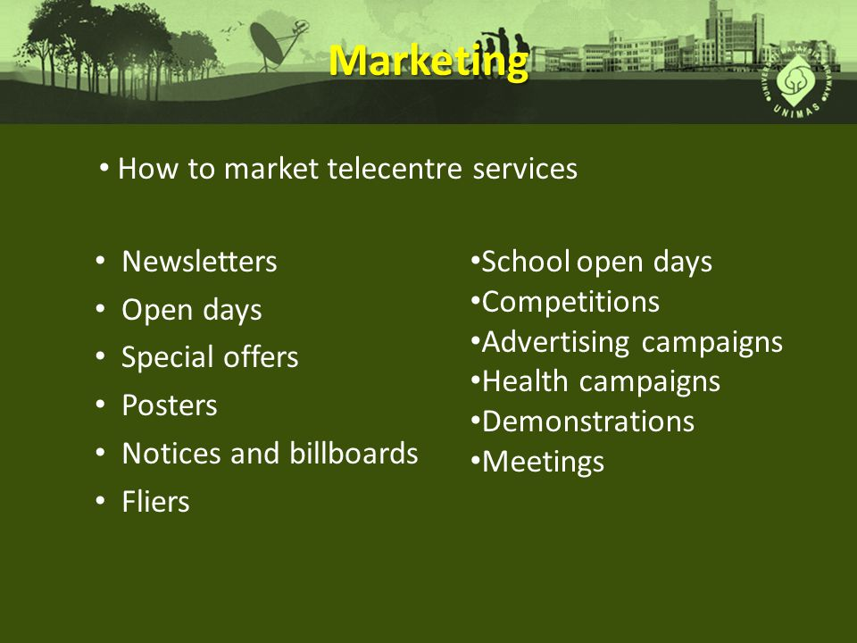 Marketing Newsletters Open days Special offers Posters Notices and billboards Fliers School open days Competitions Advertising campaigns Health campaigns Demonstrations Meetings How to market telecentre services