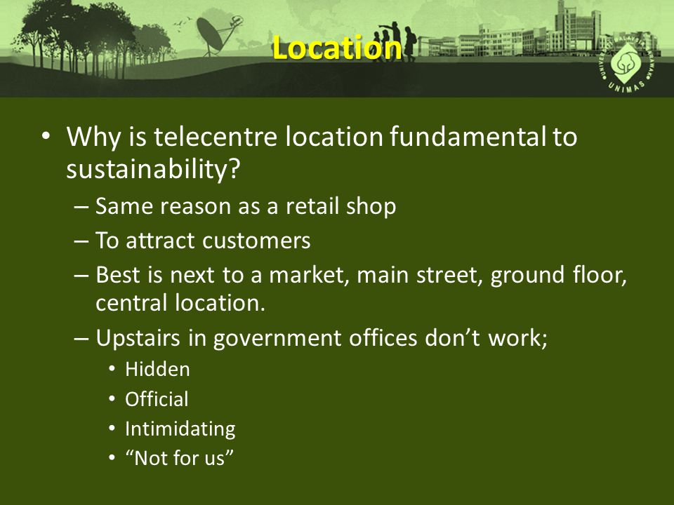 Location Why is telecentre location fundamental to sustainability.