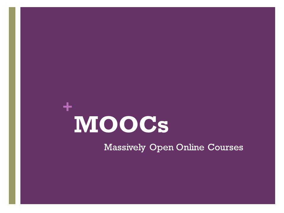 + MOOCs Massively Open Online Courses