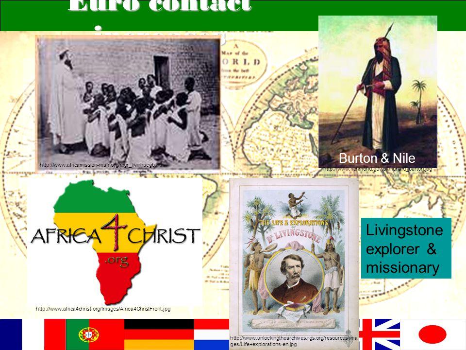 Euro contact increases http://www.africamission-mafr.org/mgr_livinhacgb.htm http://www.africa4christ.org/Images/Africa4ChristFront.jpg http://www.richmond.gov.uk/richard_burton.jpg Burton & Nile http://www.unlockingthearchives.rgs.org/resources/ima ges/Life+explorations-en.jpg Livingstone explorer & missionary