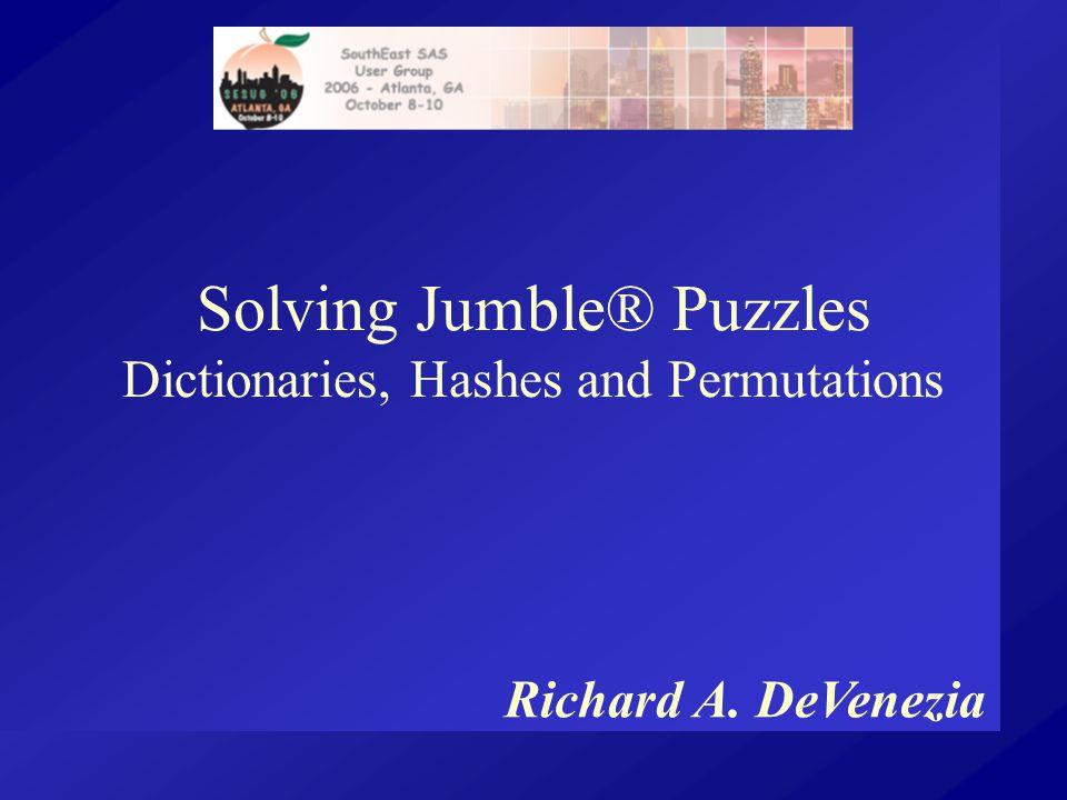 Solving Jumble® Puzzles Dictionaries, Hashes and Permutations Richard A. DeVenezia