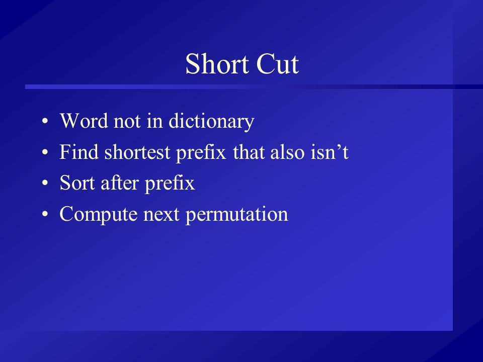 Short Cut Word not in dictionary Find shortest prefix that also isn't Sort after prefix Compute next permutation