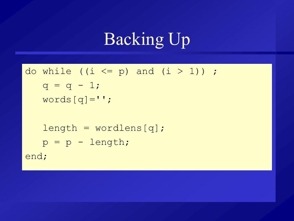 Backing Up do while ((i 1)) ; q = q - 1; words[q]=''; length = wordlens[q]; p = p - length; end;