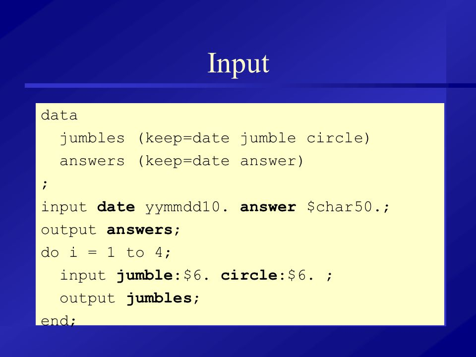 Input data jumbles (keep=date jumble circle) answers (keep=date answer) ; input date yymmdd10.