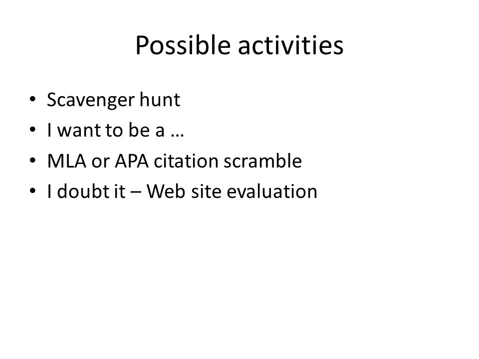 Possible activities Scavenger hunt I want to be a … MLA or APA citation scramble I doubt it – Web site evaluation