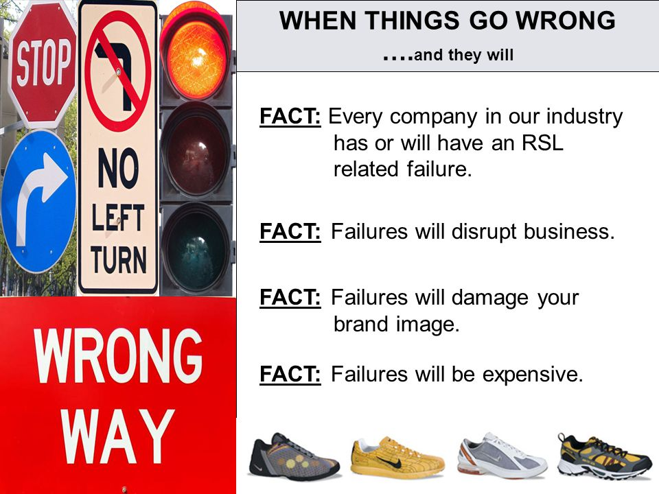 2 WHEN THINGS GO WRONG …. and they will FACT: Every company in our industry has or will have an RSL related failure. FACT: Failures will disrupt busin