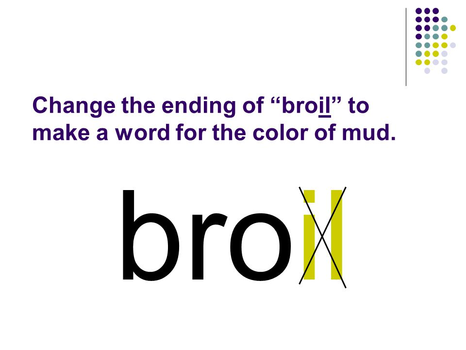 broil You should have spelled…
