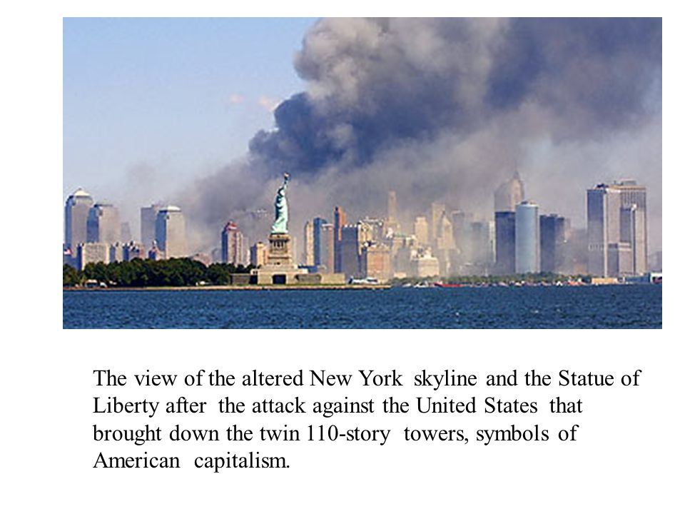 The view of the altered New York skyline and the Statue of Liberty after the attack against the United States that brought down the twin 110-story towers, symbols of American capitalism.
