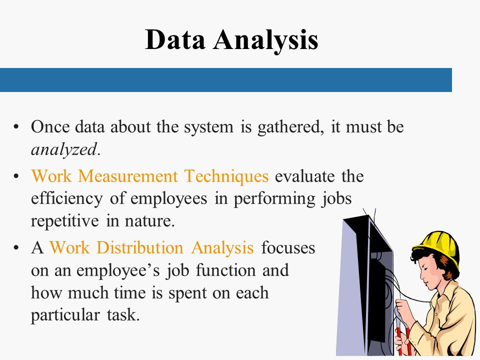 Data Analysis Once data about the system is gathered, it must be analyzed.