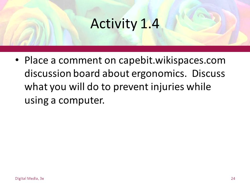 Activity 1.4 Place a comment on capebit.wikispaces.com discussion board about ergonomics.