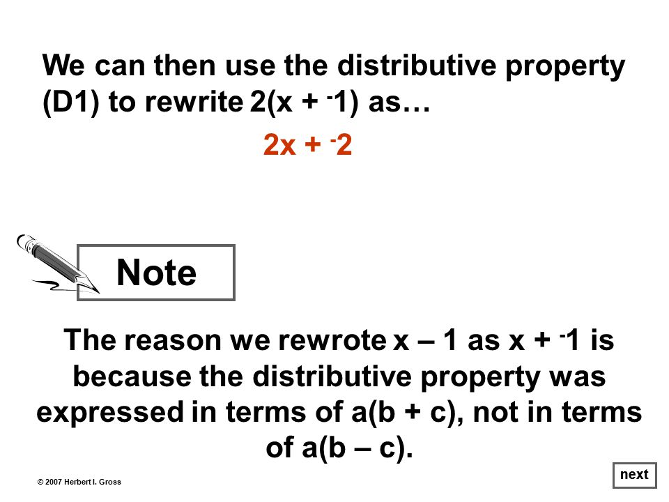 next The reason we rewrote x – 1 as x + - 1 is because the distributive property was expressed in terms of a(b + c), not in terms of a(b – c).