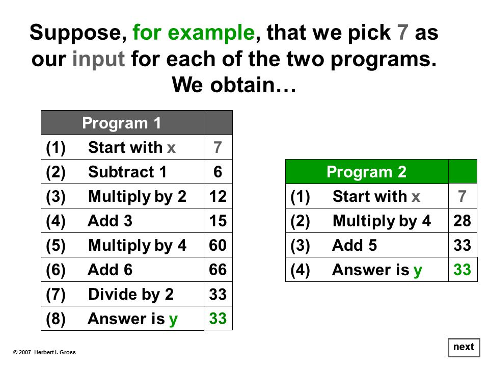 Suppose, for example, that we pick 7 as our input for each of the two programs.