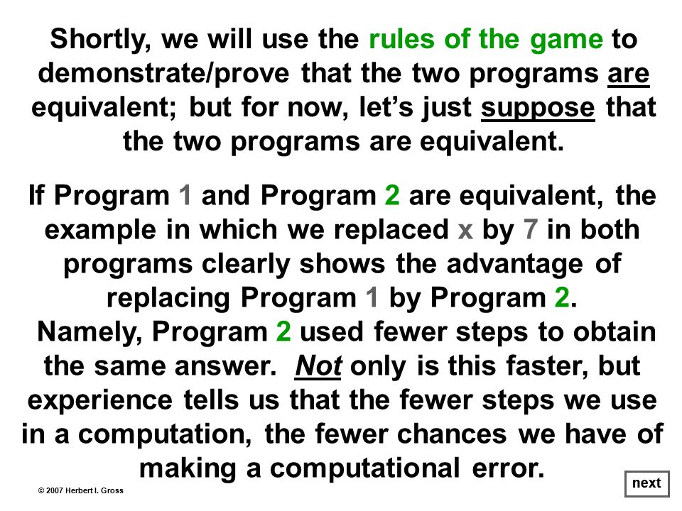 Shortly, we will use the rules of the game to demonstrate/prove that the two programs are equivalent; but for now, let's just suppose that the two programs are equivalent.