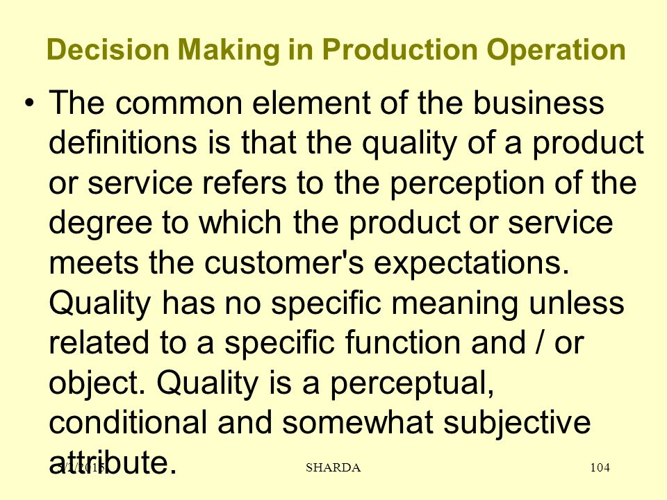 Decision Making in Production Operation The common element of the business definitions is that the quality of a product or service refers to the perce