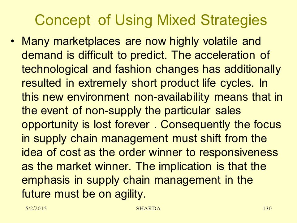 Concept of Using Mixed Strategies Many marketplaces are now highly volatile and demand is difficult to predict. The acceleration of technological and