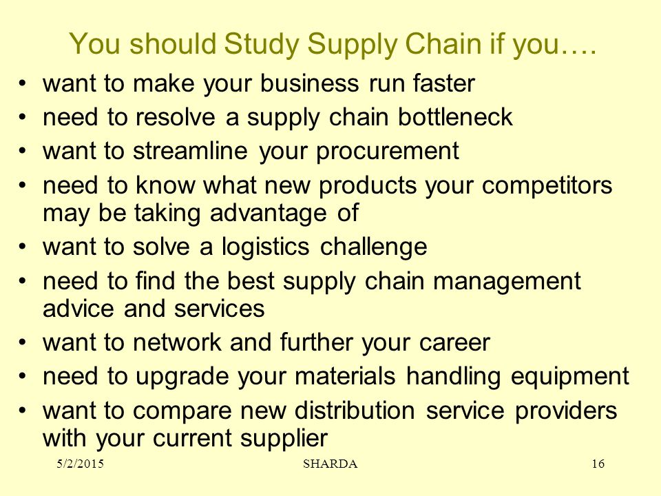 You should Study Supply Chain if you…. want to make your business run faster need to resolve a supply chain bottleneck want to streamline your procure