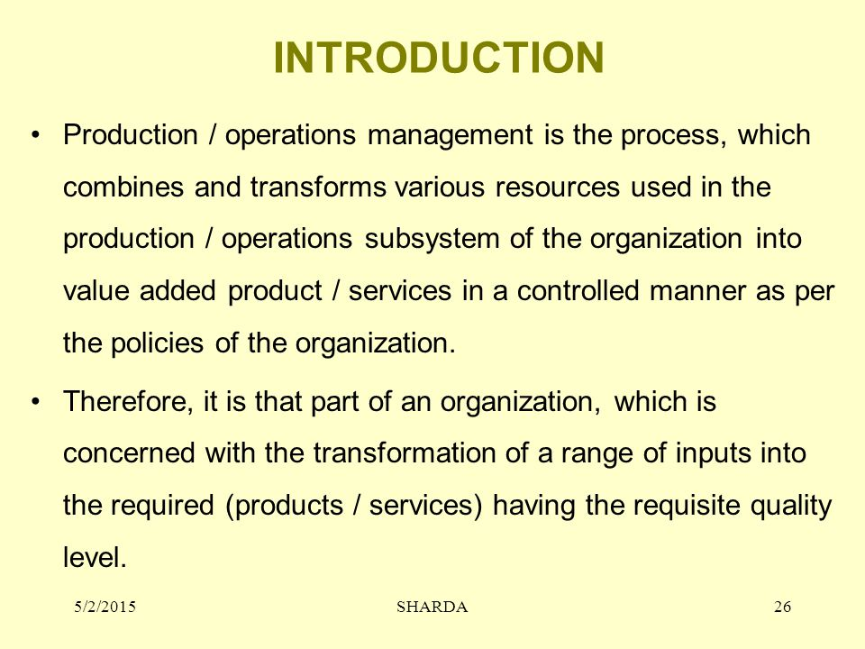 INTRODUCTION Production / operations management is the process, which combines and transforms various resources used in the production / operations su