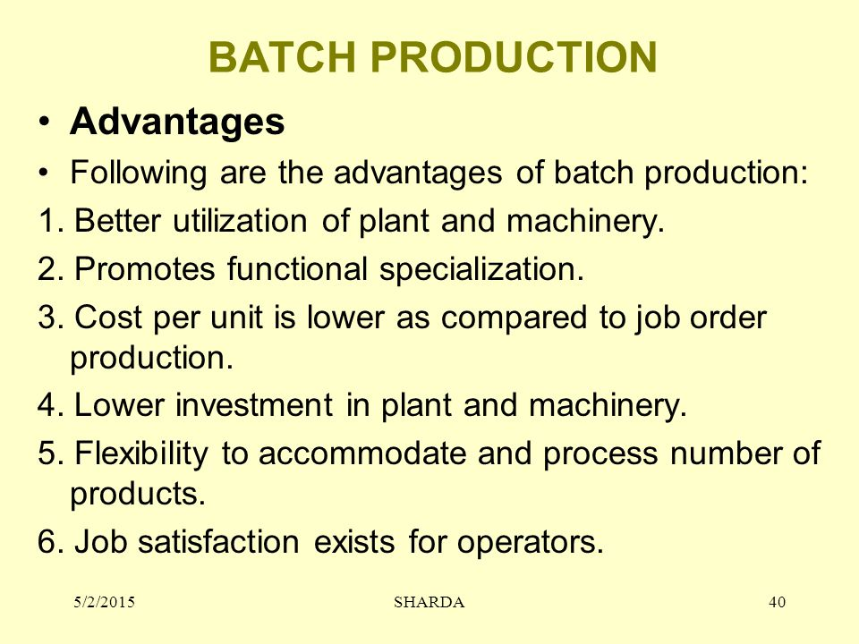 BATCH PRODUCTION Advantages Following are the advantages of batch production: 1.