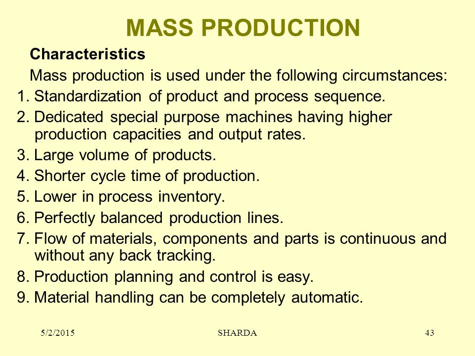 MASS PRODUCTION Characteristics Mass production is used under the following circumstances: 1.