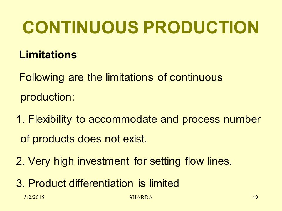 CONTINUOUS PRODUCTION Limitations Following are the limitations of continuous production: 1.