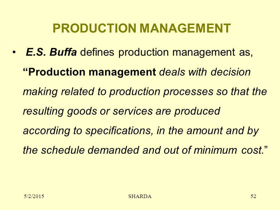 """PRODUCTION MANAGEMENT E.S. Buffa defines production management as, """"Production management deals with decision making related to production processes s"""