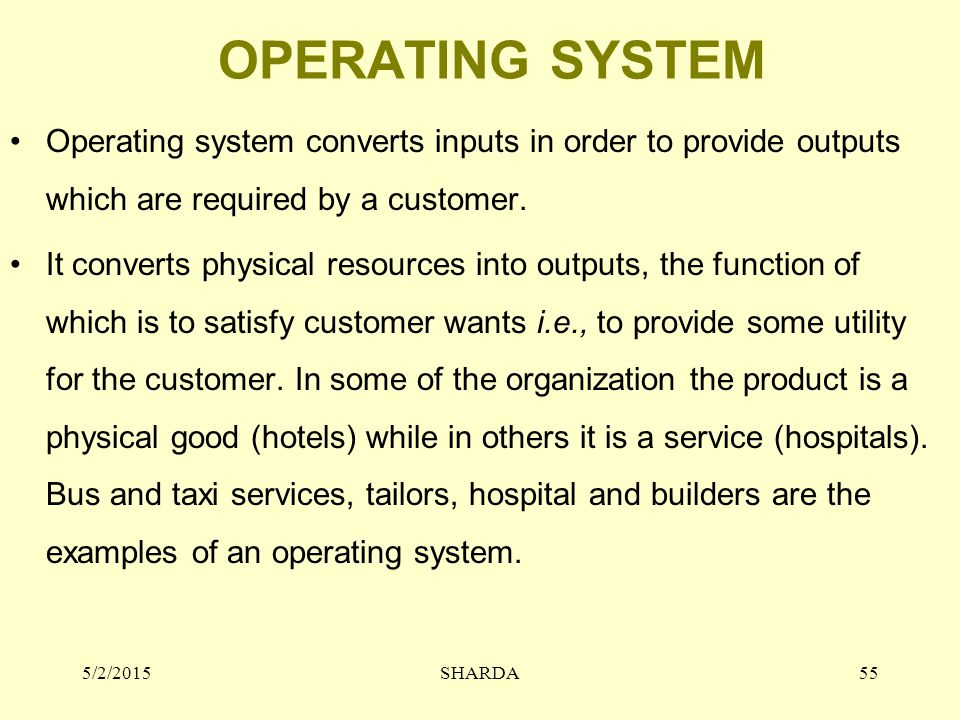 OPERATING SYSTEM Operating system converts inputs in order to provide outputs which are required by a customer.