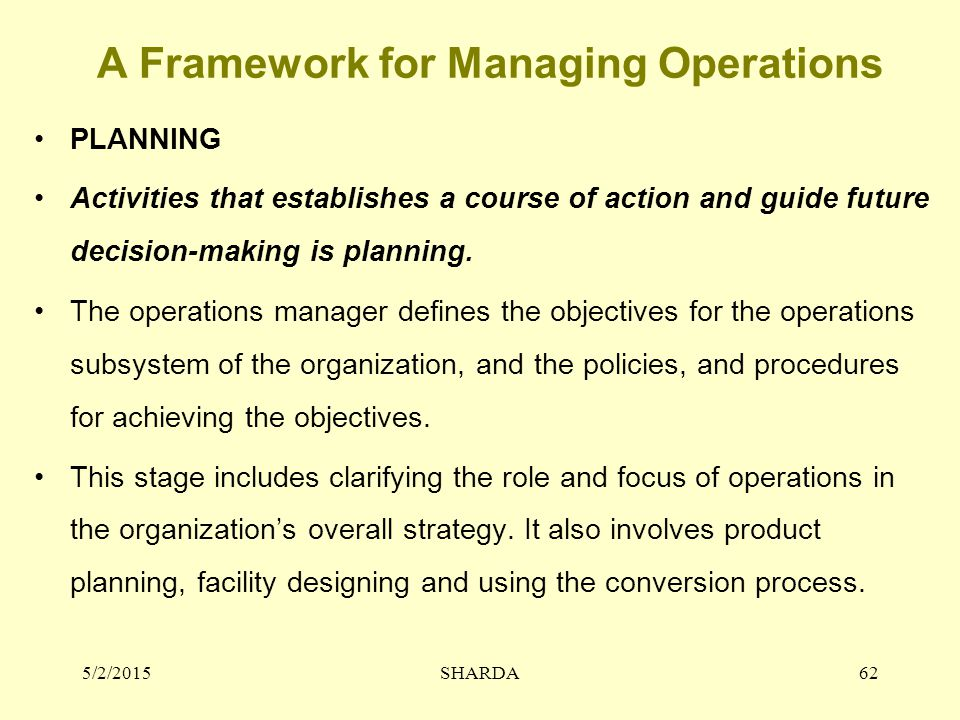 A Framework for Managing Operations PLANNING Activities that establishes a course of action and guide future decision-making is planning.
