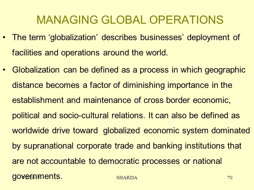 MANAGING GLOBAL OPERATIONS The term 'globalization' describes businesses' deployment of facilities and operations around the world.