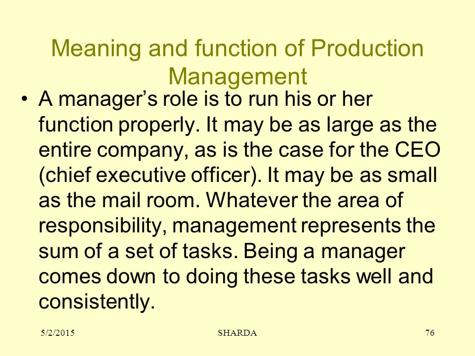 Meaning and function of Production Management A manager's role is to run his or her function properly.