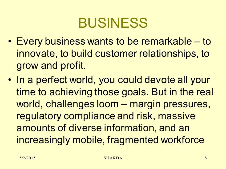 BUSINESS Every business wants to be remarkable – to innovate, to build customer relationships, to grow and profit.