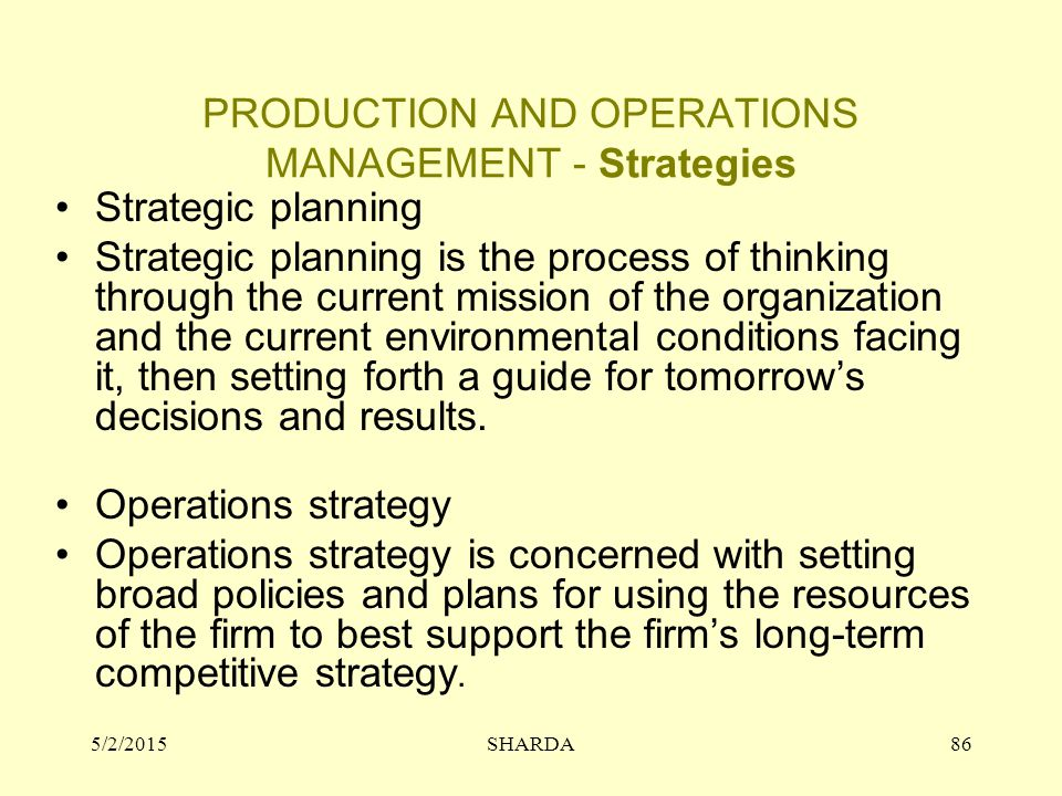 PRODUCTION AND OPERATIONS MANAGEMENT - Strategies Strategic planning Strategic planning is the process of thinking through the current mission of the