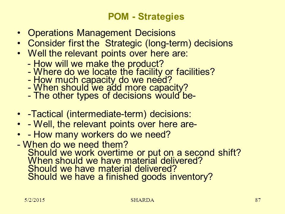 POM - Strategies Operations Management Decisions Consider first the Strategic (long-term) decisions Well the relevant points over here are: - How will